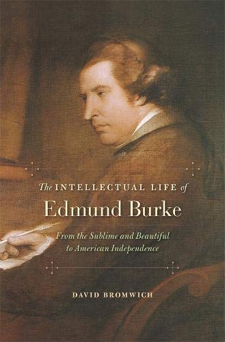 9780674729704: The Intellectual Life of Edmund Burke: From the Sublime and Beautiful to American Independence