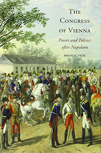 The Congress of Vienna: Power and Politics after Napoleon: Vick, Brian E.