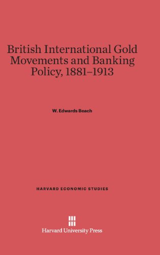 British International Gold Movements and Banking Policy, 1881-1913: W. Edwards Beach