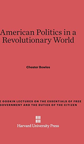 9780674730076: American Politics in a Revolutionary World (Godkin Lectures on the Essentials of Free Government and the)