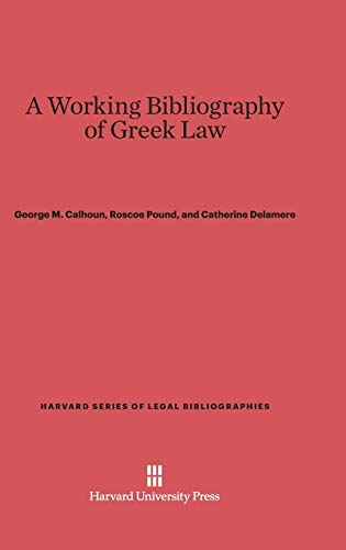 A Working Bibliography of Greek Law: Delamere, Catherine, Pound, Roscoe, Calhoun, George M