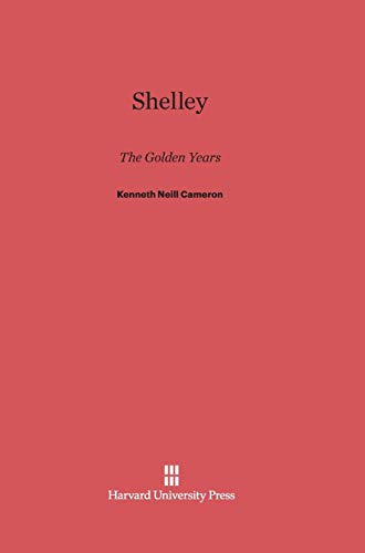 Shelley: The Golden Years: Kenneth Neill Cameron
