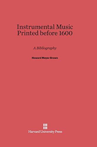 Instrumental Music Printed Before 1600 : A: Howard Mayer Brown