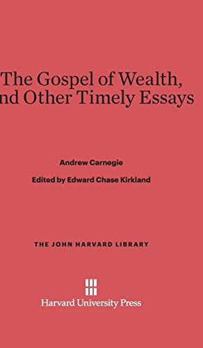 The Gospel of Wealth, and Other Timely Essays (John Harvard Library (Hardcover)): Andrew Carnegie