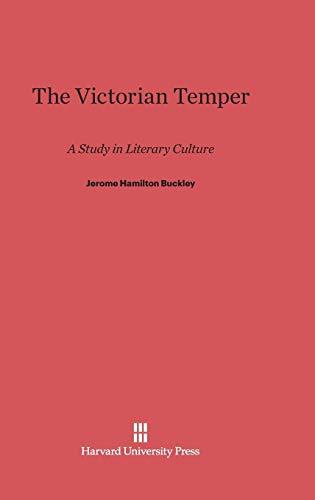 The Victorian Temper: Buckley, Jerome H.