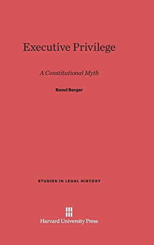 9780674733749: Executive Privilege (Studies in Legal History (Hardcover))