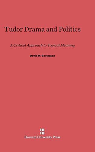 Tudor Drama and Politics: Bevington, David M.