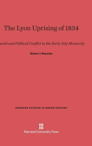 9780674734418: The Lyon Uprising of 1834: Social and Political Conflict in the Early July Monarchy