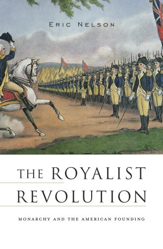 The Royalist Revolution: Monarchy and the American Founding: Nelson, Eric