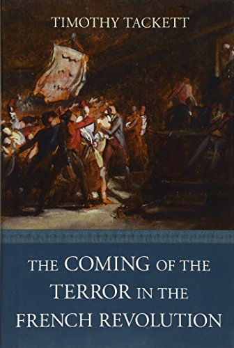 The Coming of the Terror in the French Revolution: Tackett, Timothy
