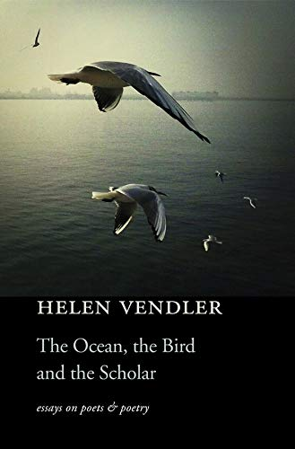 The Ocean, the Bird, and the Scholar: Essays on Poets and Poetry: Vendler, Helen