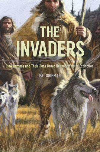 9780674736764: The Invaders: How Humans and Their Dogs Drove Neanderthals to Extinction