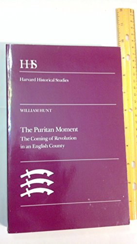 The Puritan Moment. The Coming of Revolution in an English County.: Hunt, William
