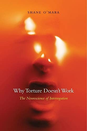 9780674743908: Why Torture Doesn't Work: The Neuroscience of Interrogation