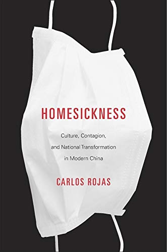 9780674743946: Homesickness: Culture, Contagion, and National Transformation in Modern China