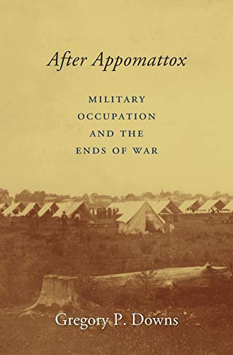 After Appomattox (Hardcover): Gregory P. Downs