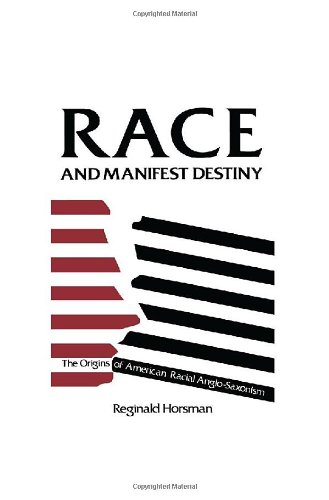 9780674745728: Race and Manifest Destiny: The Origins of American Racial Anglo-Saxonism