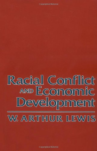 Racial Conflict and Economic Development (W.E.B. Du Bois Lectures): Lewis, W. Arthur