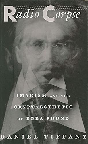 9780674746626: Radio Corpse: Imagism and the Cryptaesthetic of Ezra Pound