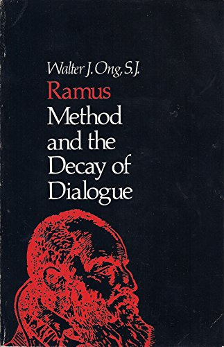 Ramus, Method and Decay of Dialogue: From the Art of Discourse to the Art of Reason: Ong S.J., ...