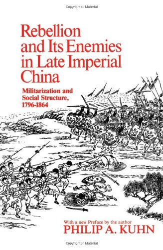 Rebellion and its Enemies in Late Imperial China: Militarization and Social Structure, 1796-1864 (...