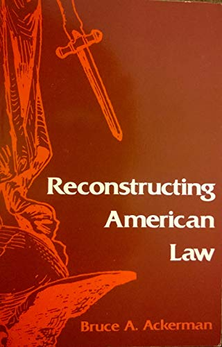 Reconstructing American Law: Ackerman, Bruce A.
