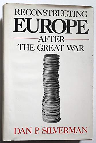 Reconstructing Europe After the Great War: Silverman, Dan P.