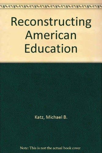 Reconstructing American education.: Katz, Michael B.