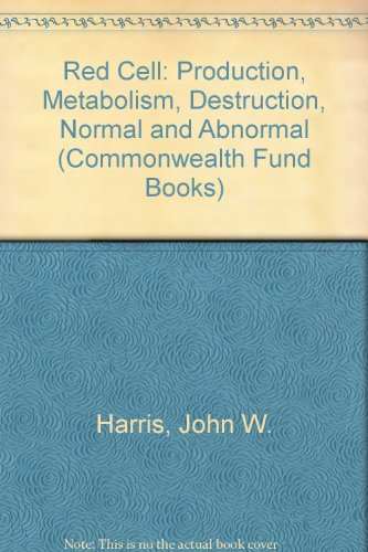 Red Cell: Production, Metabolism, Destruction, Normal and Abnormal (Commonwealth Fund Books)