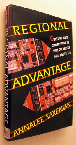 9780674753396: Regional Advantage: Culture and Competition in Silicon Valley and Route 128