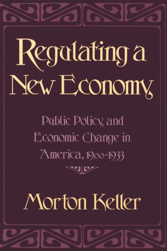 Regulating a New Economy: Public Policy and: Morton Keller