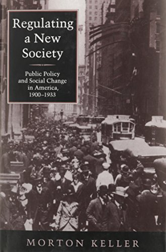 Regulating a New Society: Public Policy and: Keller, Morton