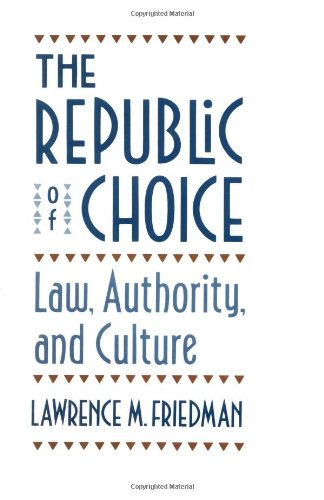 The republic of choice : law, authority, and culture.: Friedman, Lawrence M.