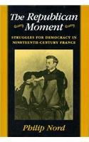 9780674762718: The Republican Moment: Struggles for Democracy in Nineteenth-Century France