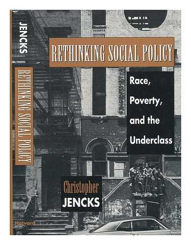 Rethinking Social Policy : Race, Poverty, and the Underclass: Christopher Jencks