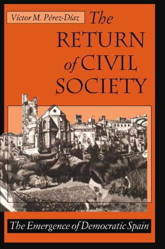 The Return of Civil Society: The Emergence of Democratic Spain: Perez-Diaz, Victor M.