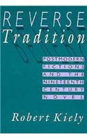 9780674767034: Reverse Tradition: Postmodern Fictions and the Nineteenth Century Novel