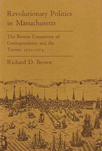 9780674767812: Revolutionary Politics in Massachusetts: The Boston Committee of Correspondence and the Towns, 1772-1774
