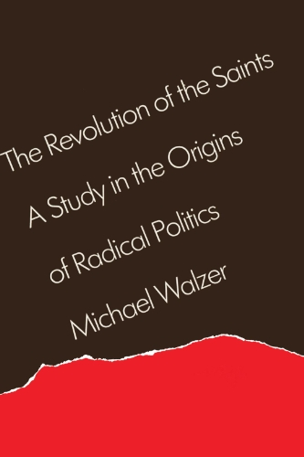 9780674767867: The Revolution of the Saints: A Study in the Origins of Radical Politics