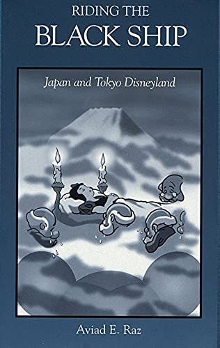 Riding the Black Ship: Japan and Tokyo Disneyland (Harvard East Asian Monographs)