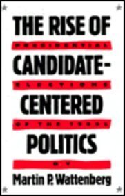 9780674771307: The Rise of Candidate-Centered Politics: Presidential Elections of the 1980s