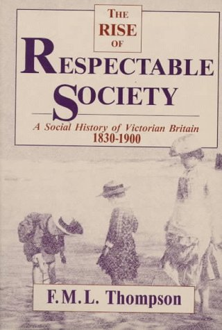 9780674772854: Rise of Respectable Society: A Social History of Victorian Britain, 1830-1900