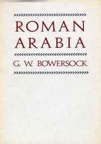 Roman Arabia: Glen W. Bowersock
