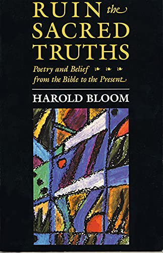 9780674780286: Ruin the Sacred Truths: Poetry and Belief from the Bible to the Present (The Charles Eliot Norton Lectures)