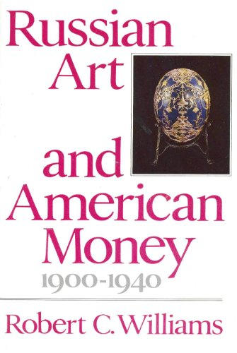 Russian Art and American Money, 1900-1940: Williams, Robert C.