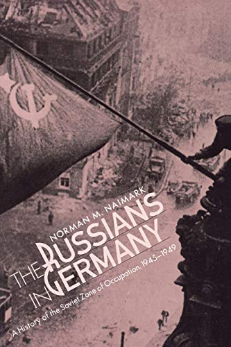 9780674784062: The Russians in Germany: A History of the Soviet Zone of Occupation, 1945-1949