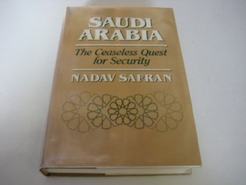 Saudi Arabia : the ceaseless quest for security.: Safran, Nadav.