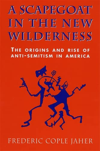 9780674790070: A Scapegoat in the New Wilderness: The Origins and Rise of Anti-Semitism in America