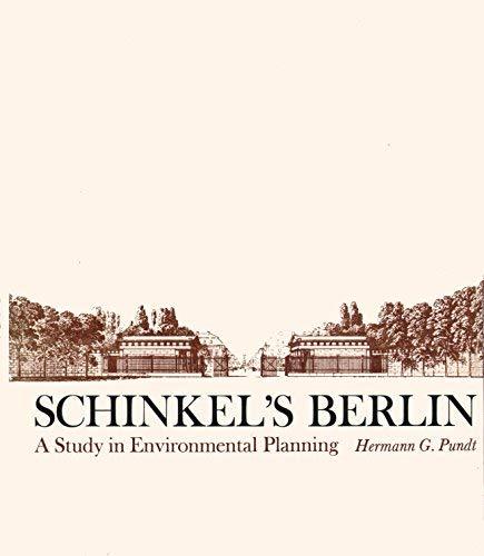 Schinkel's Berlin: A Study in Environmental Planning: Hermann G. Pundt