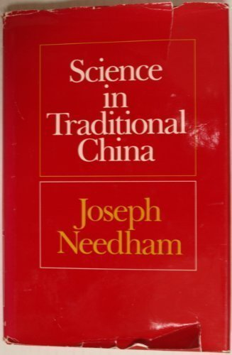 Science in Traditional China: A Comparative Perspective: Needham, Joseph